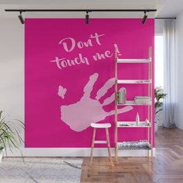 Don't touch me ! Wall Mural