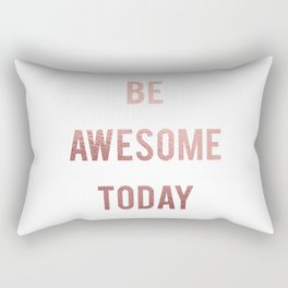 Be Awesome Today Rectangular Pillow