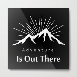 Adventure Is Out There Mountain print, Black & White Metal Print