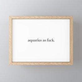 aquarius as fuck Framed Mini Art Print