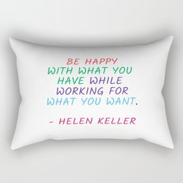 BE HAPPY WITH WHAT YOU HAVE WHILE WORKING FOR WHAT YOU WANT - HELEN KELLER Rectangular Pillow