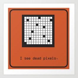 I see Dead Pixels Art Print