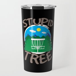 Disc Golf - Stupid Tree - Funny Disc Golfer Gift Travel Mug