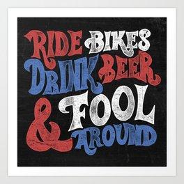 Ride Bikes Drink Beer & Fool Around Art Print