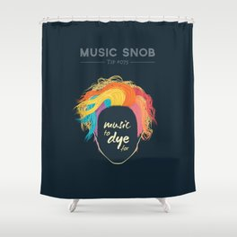 Music to DYE for — Music Snob Tip #075 Shower Curtain