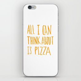 All I Can Think About Is Pizza iPhone Skin