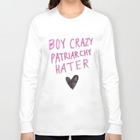 patriarchy Long Sleeve T-shirts featuring Boy Crazy Patriarchy Hater by Ambivalently Yours