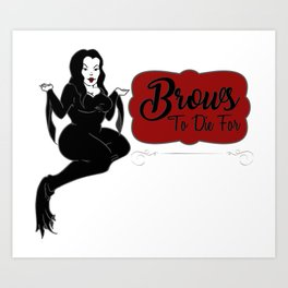 Brows to die for Art Print