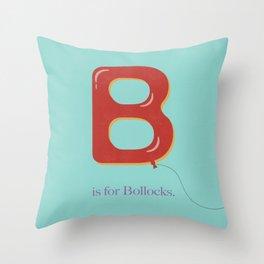 B is For Bollocks Throw Pillow