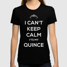 I Can't Keep Calm It's My Quince - Quinceanera T-shirt
