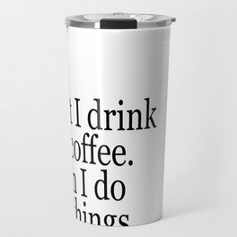 Black & White Coffee Typography Quote - First I Drink The Coffee Then I Do The Things Travel Mug