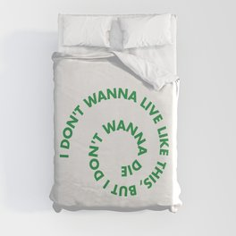I don't wanna live like this, but i don't wanna die Duvet Cover