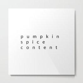 pumpkin spice content Metal Print