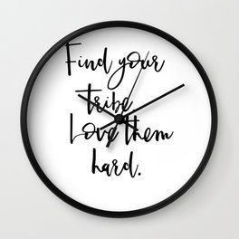 Find Your Tribe. Love Them Hard Wall Clock