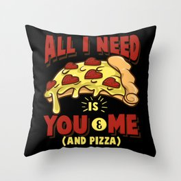 All I need is you, me and pizza Throw Pillow