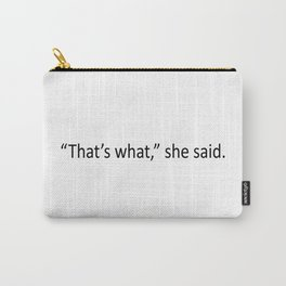 That's what she said! Carry-All Pouch