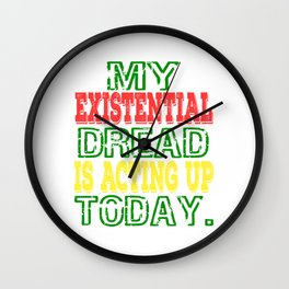 """My Existential Dread Is Acting Up Today"" tee design for you and your friends! Makes a perfect gift! Wall Clock"