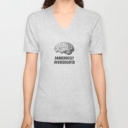 dangerously overeducated Unisex V-Neck