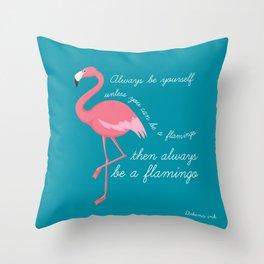 Flamingo - Be yourself or be a flamingo  Throw Pillow