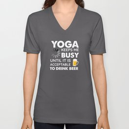 Funny Yoga Keeps Me Busy Until It Is Acceptable to Drink Beer Unisex V-Neck