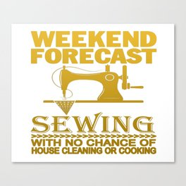 WEEKEND FORECAST SEWING Canvas Print