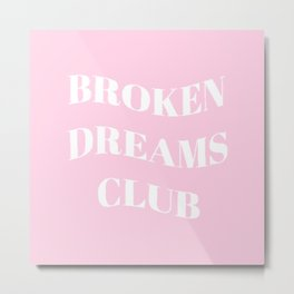 Broken Dreams Club - Pink Metal Print