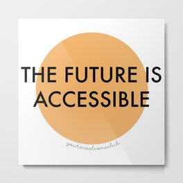 The Future is Accessible - Orange Metal Print