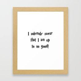 I Solemnly Swear that I am up to no good! Framed Art Print
