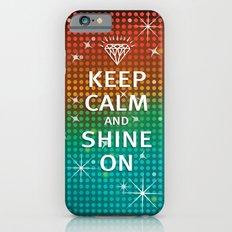 Keep Calm and Shine On (You Crazy Diamond) Slim Case iPhone 6s