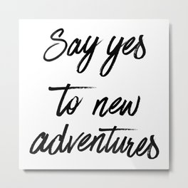 Say Yes to New Adventures Black and White Brushed Quote Metal Print