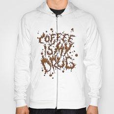 Coffee is my drug!! Hoody