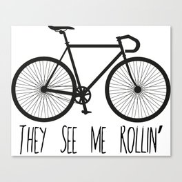 They See Me Rollin' Bicycle - Men's Fixie Fixed Gear Bike Cycling Canvas Print