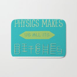Physics makes us all its bitches Bath Mat