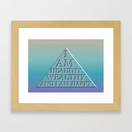 I AM Healthy, Wealthy and I AM Happy Framed Art Print