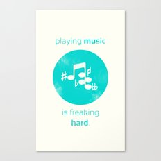 Playing Music is Freaking Hard. Canvas Print