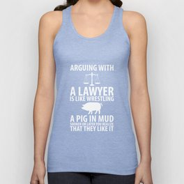 Arguing with a Lawyer is Like Wrestling a Pig in Mud T-Shirt Unisex Tank Top
