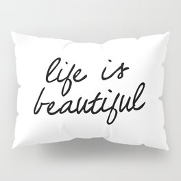 Life is Beautiful black and white contemporary minimalism typography design home wall decor bedroom Pillow Sham