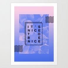 It's nice to be nice Art Print