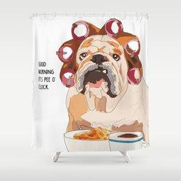 English Bulldog-Good Morning.  It's pee o'clock. Shower Curtain