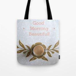 Good Morning Beautiful Tote Bag