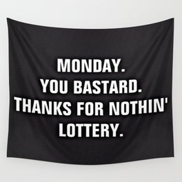 Monday You Bastard - Thanks For Nothin' Lottery Wall Tapestry