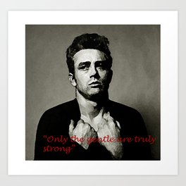 James Dean ~ Only the Gentle are Truly Strong  Art Print