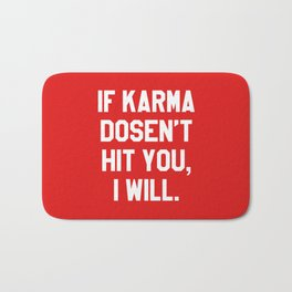 IF KARMA DOESN'T HIT YOU I WILL (Red) Bath Mat