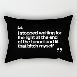 I Stopped Waiting for the Light at the End of the Tunnel and Lit that Bitch Myself black and white Rectangular Pillow