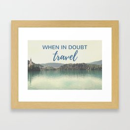 When in doubt - travel Framed Art Print