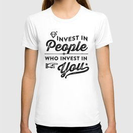 invest in people who invest in you T-shirt