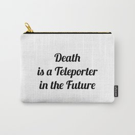 Death is a teleporter in the future Carry-All Pouch