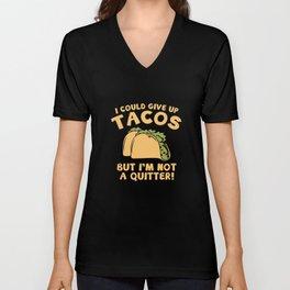 I Could Give Up Tacos Unisex V-Neck