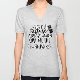 I'll diffuse any situation. Give me the oils. Unisex V-Neck