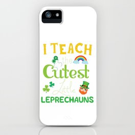 Funny I Teach The Cutest Little Leprechauns  iPhone Case